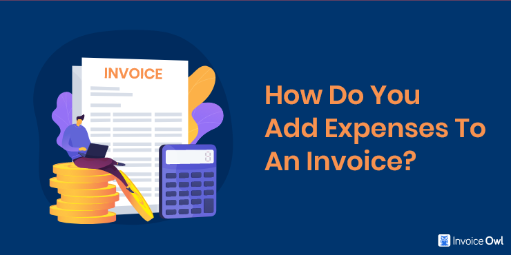 How Do You Add Expenses to an Invoice?