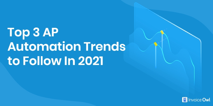 Top 3 AP Automation Trends to Follow In 2021